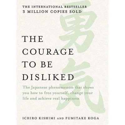 The Courage to be Disliked